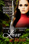 Love & War (The Arcadia Falls Chronicles #1)