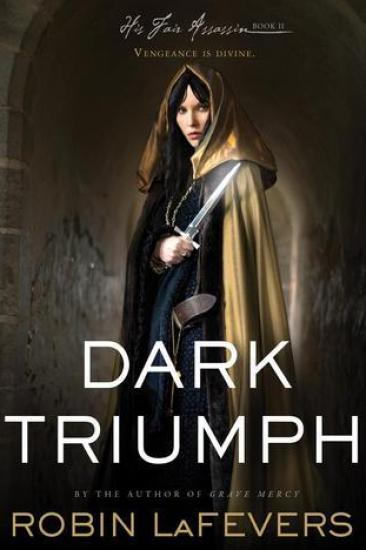 Early Review – Dark Triumph (His Fair Assassin #2) by Robin LaFevers
