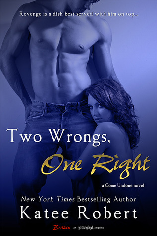 Two Wrongs, One Right (Come Undone, #3)