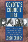 Coyote's Council Fire: Contemporary Shamans on Race, Gender, and Community