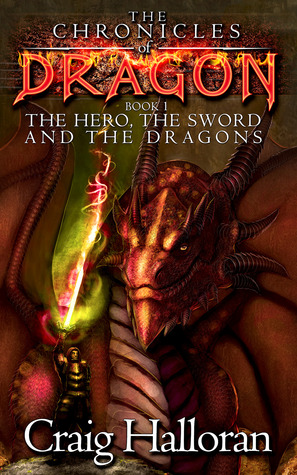 The Hero, The Sword and The Dragons by Craig Halloran