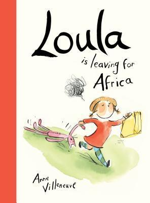 https://www.goodreads.com/book/show/17780857-loula-is-leaving-for-africa?ac=1