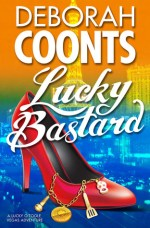 Release Day Feature + Giveaway! Lucky Bastard (Lucky O'Toole series #4) by Deborah Coonts