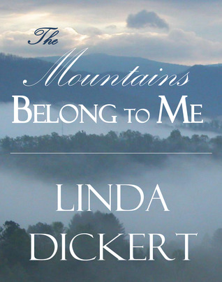 The Mountains Belong to Me by Linda Dickert