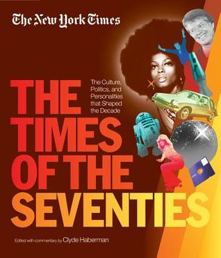 The New York Times the Times of the Seventies by Clyde Haberman