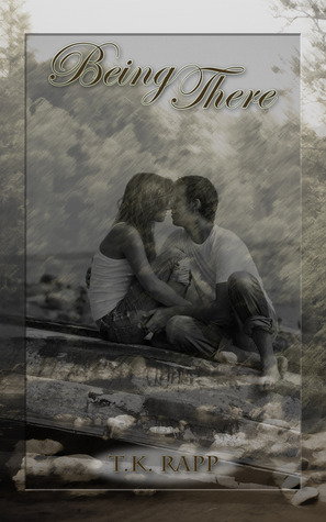 Being There by T.K. Rapp