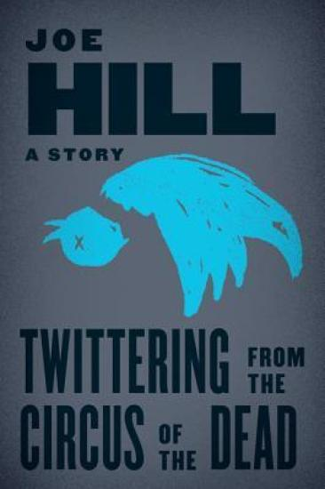 Short Story Review – Twittering from the Circus of the Dead by Joe Hill
