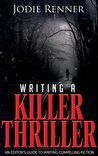 Writing a Killer Thriller - An Editor's Guide to Writing Compelling Fiction