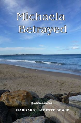 Michaela Betrayed by Margaret Lynette Sharp
