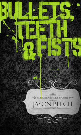 Bullets, Teeth & Fists