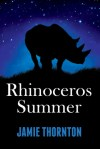 Rhinoceros Summer by Jamie Thornton