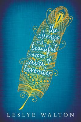 The Strange and Beautiful Sorrows of Ava Lavender by Leslye Walton: A Review