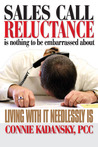 Sales Call Reluctance Is Nothing To Be Embarrassed About. Living With It Needlessly Is.