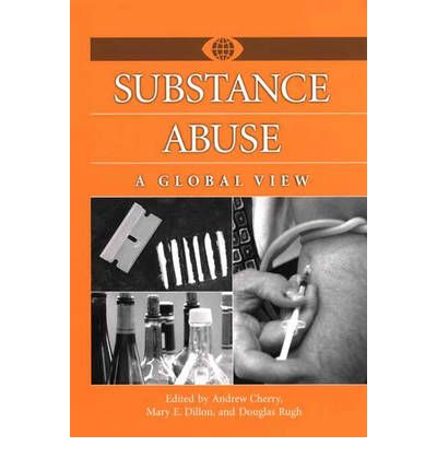 Substance Abuse A Global View  Jr Andrew L Cherry Mary E Dillon Douglas Rugh  9780313312182