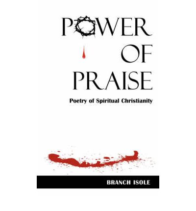 Power of Praise Poetry of Spiritual Christianity : Branch