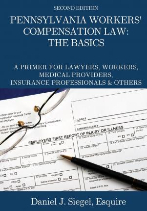 Pennsylvania Workers' Compensation Law  Daniel J Siegel