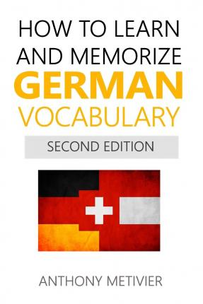 How To Learn And Memorize German Vocabulary  Anthony Metivier  9781516940318