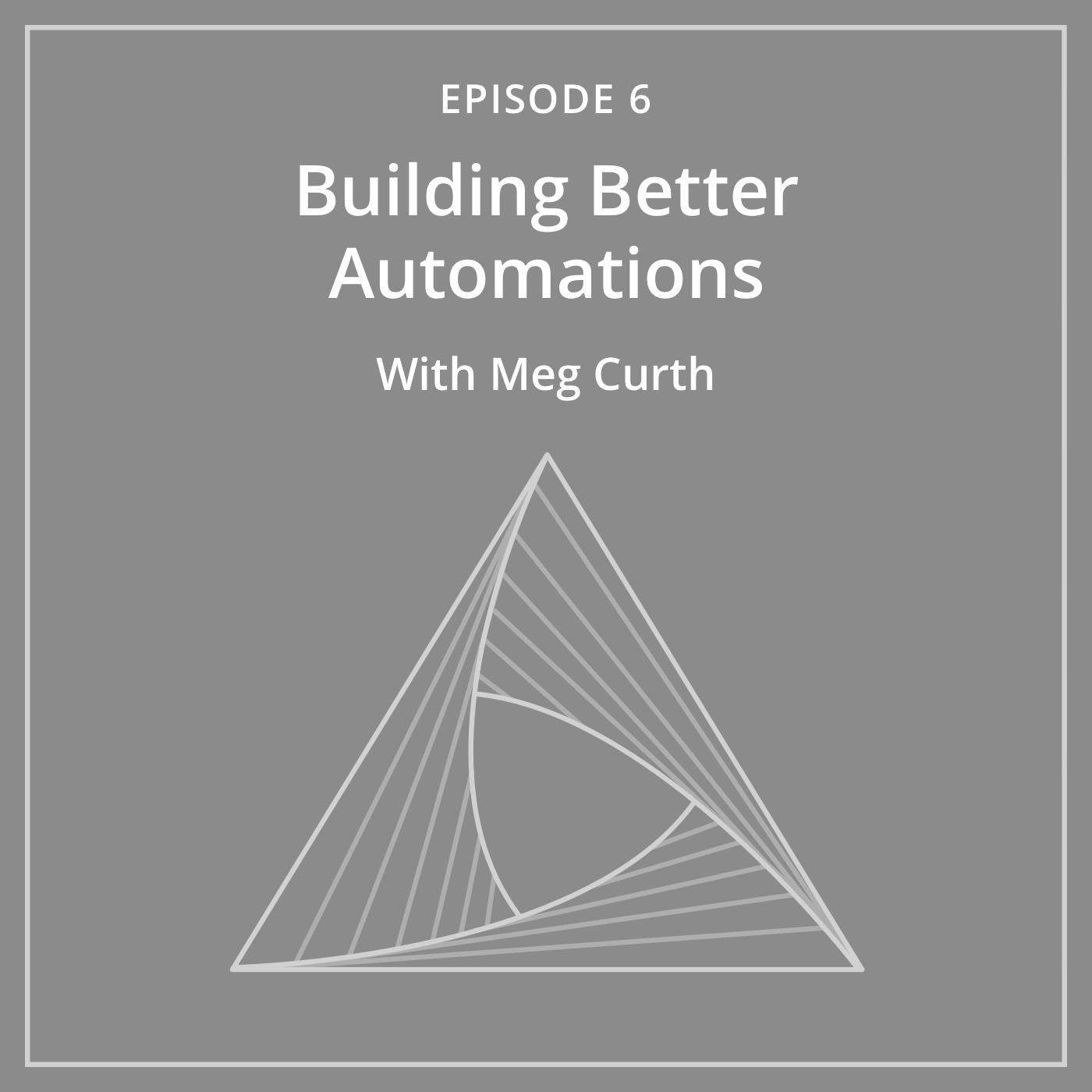 Episode 6: Building Better Automations with Meg Curth