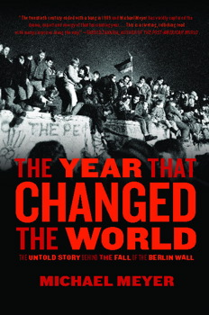 Michael Meyer journalist, The Year That Changed The World, Fall of the Berlin Wall