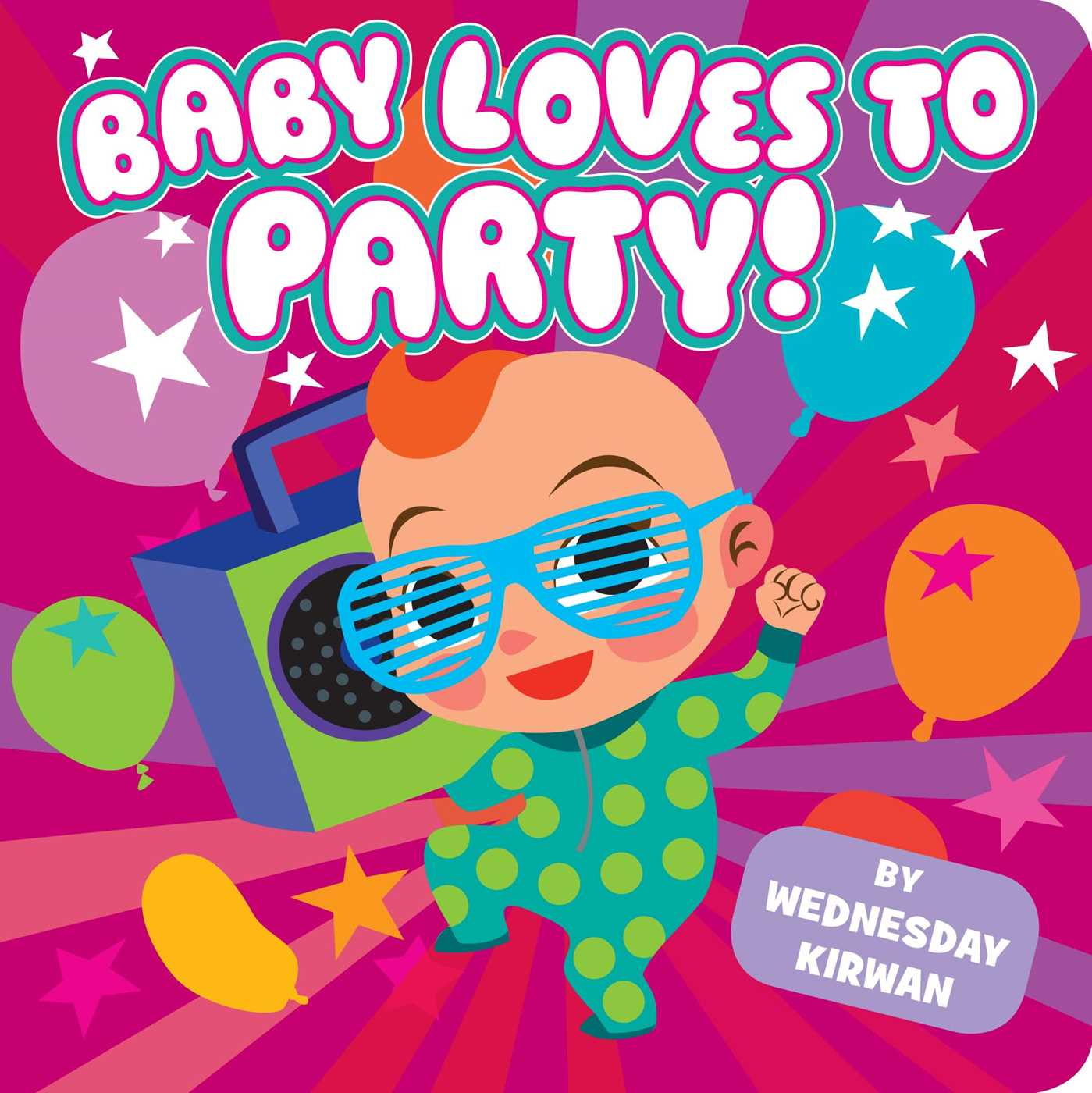Baby Loves To Party! Book By Wednesday Kirwan Official Publisher