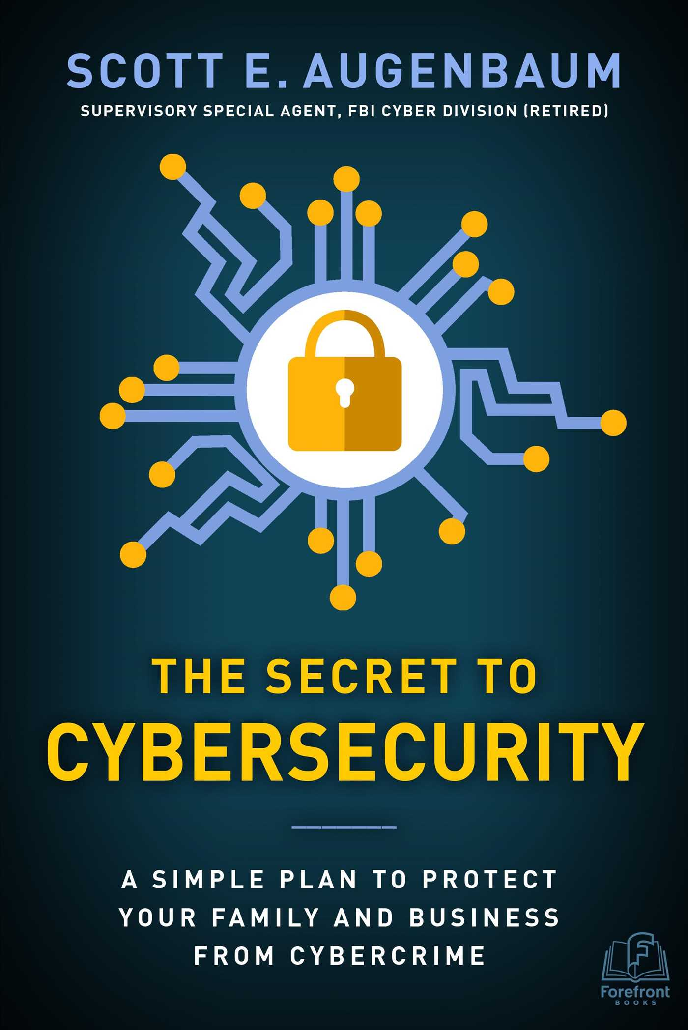 The Secret to Cybersecurity  Book by Scott Augenbaum  Official Publisher Page  Simon  Schuster
