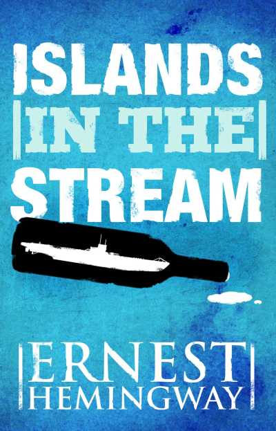 Islands in the Stream eBook by Ernest Hemingway | Official ...
