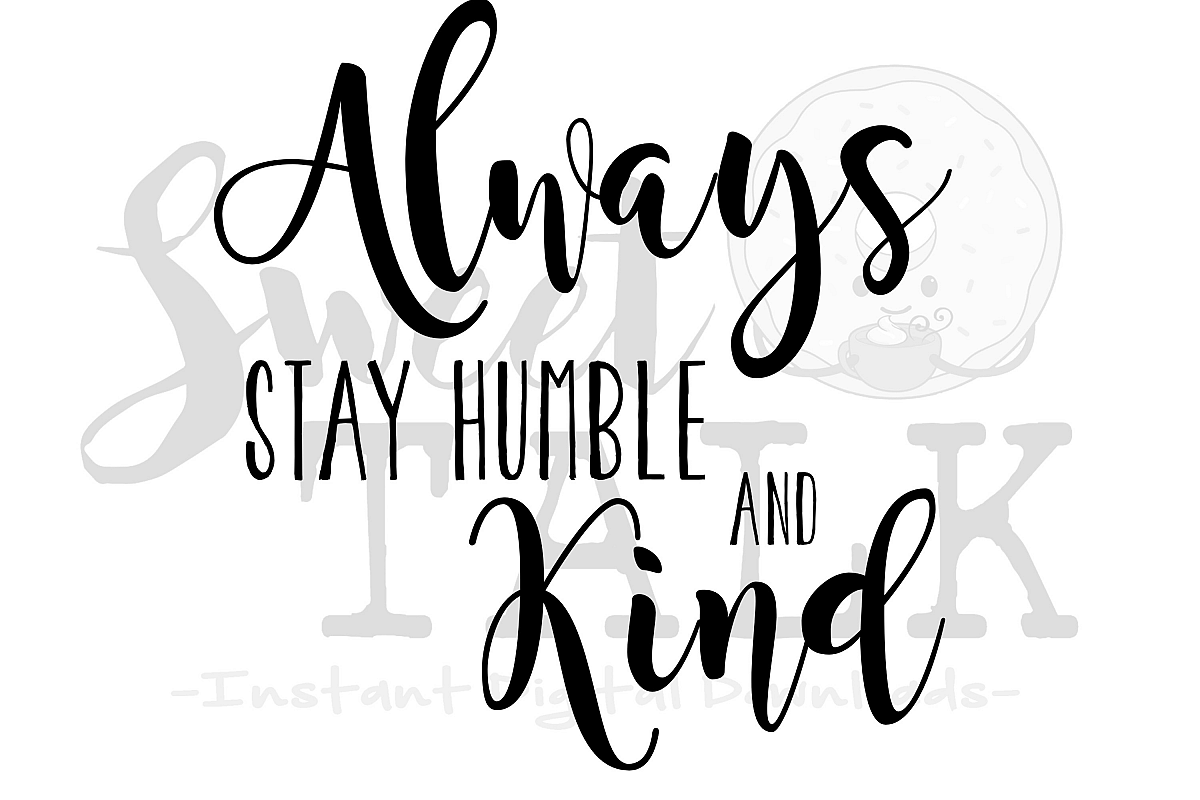 Always Stay Humble And Kind Instant Dig
