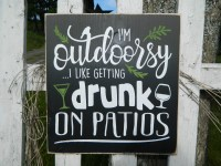I'm Outdoorsy... I like getting drunk on patios sign ...
