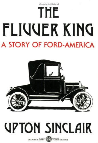 The Flivver King: A Story of Ford-America by Upton