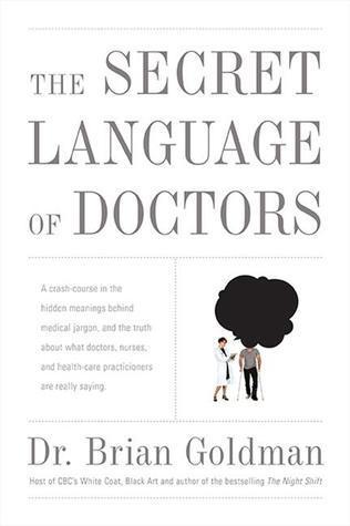 The Secret Language Of Doctors by Brian Goldman — Reviews