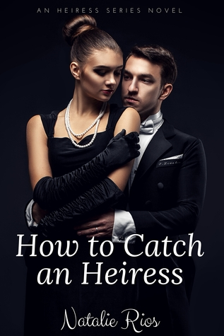 Review: How to Catch an Heiress by Natalie Rios