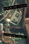 Girls on Film by Kathryn Kulpa