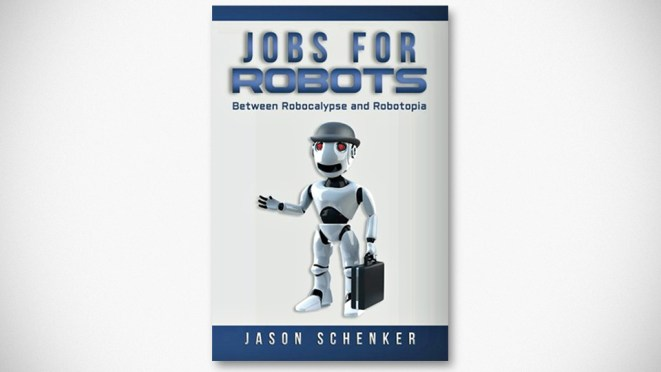 Jobs for Robots: Between Robocalypse and Robotopia by Jason Schenker