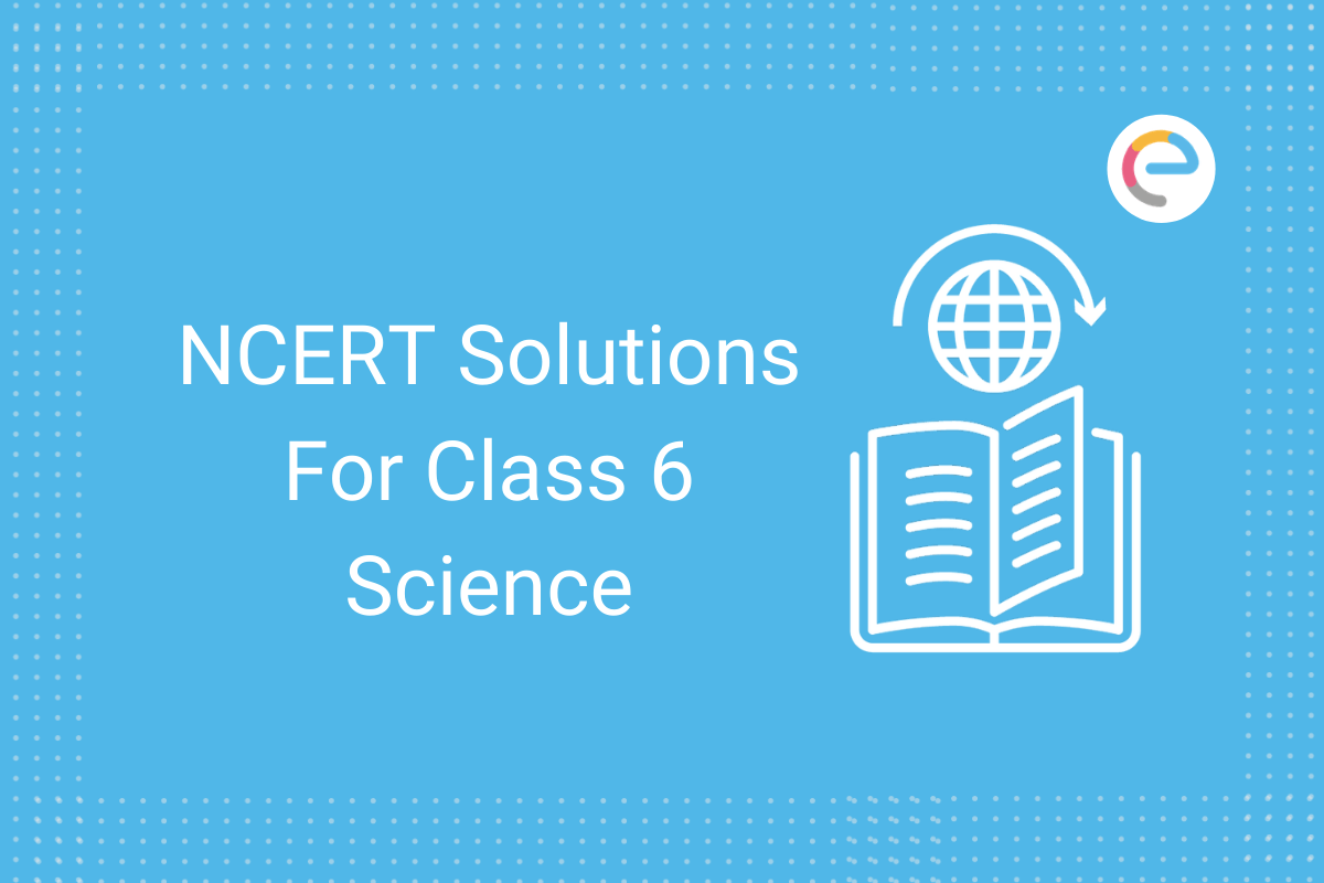 Ncert Solutions For Class 6 Science Updated 21