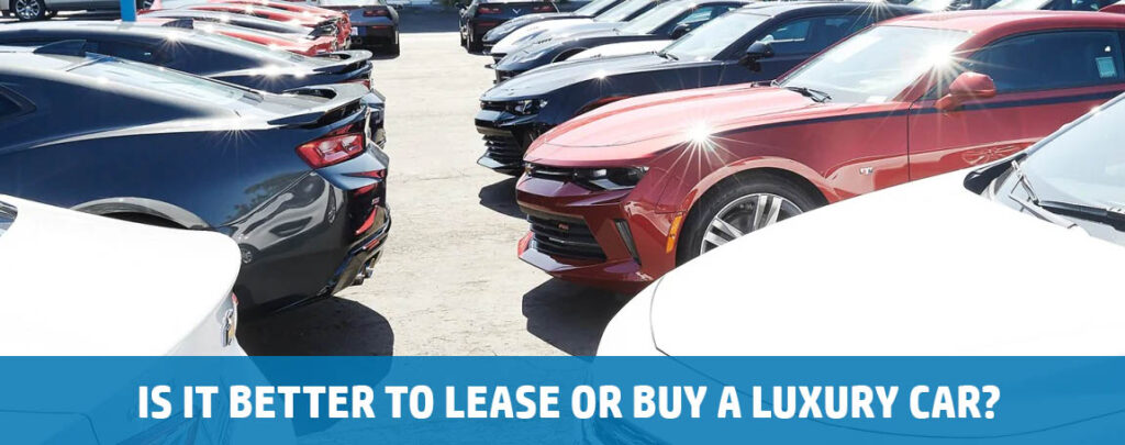 Is It Better To Lease Or Buy A Luxury Car