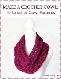 Make a Crochet Cowl: 10 Crochet Cowl Patterns ...