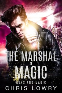The Marshal of Magic - Guns and Magic by Chris Lowry