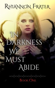 In Darkness We Must Abide by Rhiannon Frater