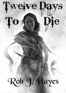 Twelve Days to Die by Rob J. Hayes