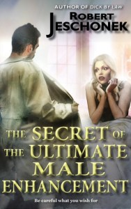 The Secret of the Ultimate Male Enhancement by Robert Jeschonek