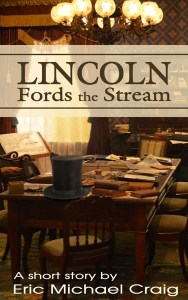 Lincoln Fords the Stream by Eric Michael Criag
