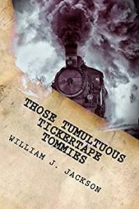Those Tumultuous Tickertape Tommies by William J. Jackson