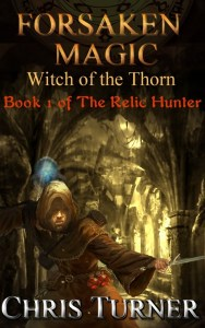 Forsaken Magic : Witch of the Thorn by Chris Turner