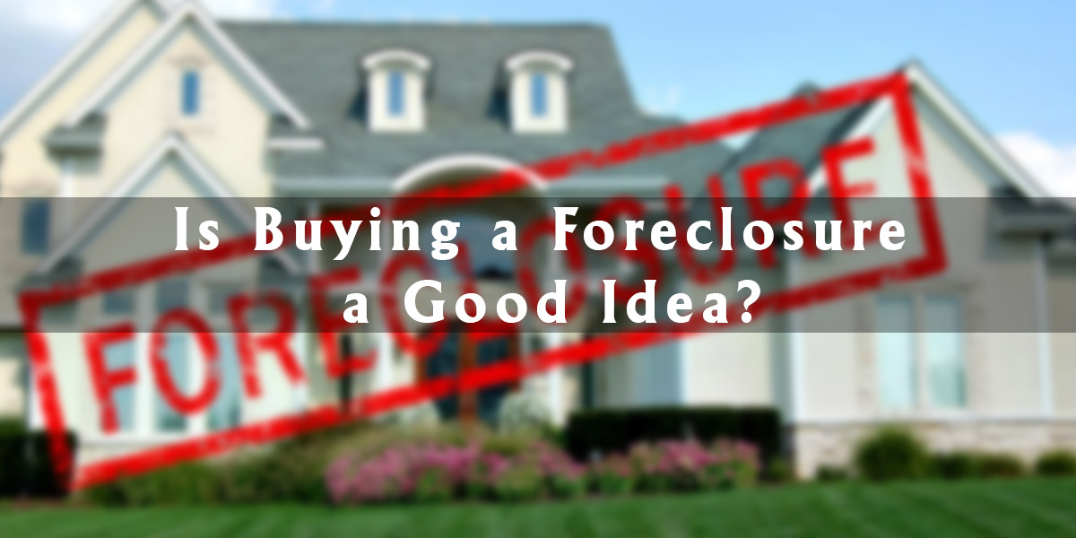 Is Buying A Foreclosure A Good Idea? The A Team