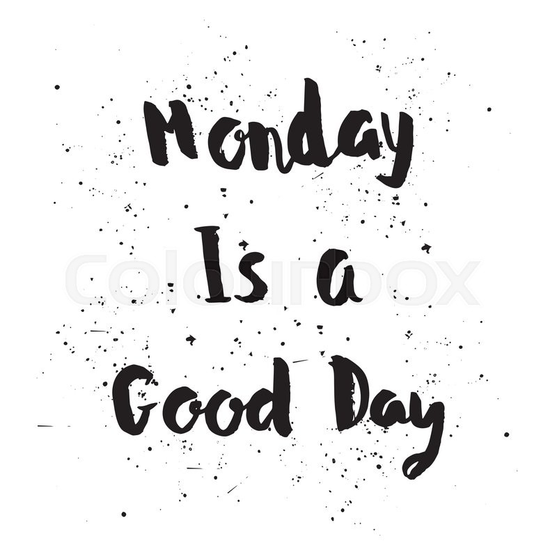 Monday is a Good day phrase. Inspirational motivational