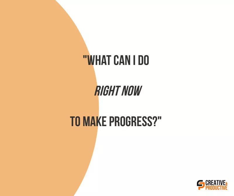What Can I Do Right Now To Make Progress?