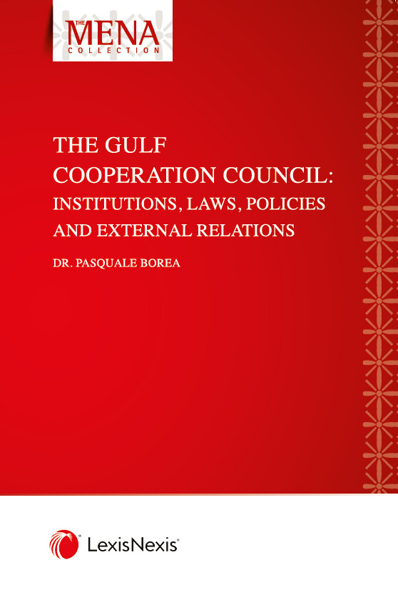 The Gulf Cooperation Council: Institutions, Laws, Policies and External Relations