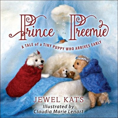 Prince Preemie: A Tale of a Tiny Puppy who Arrives Early