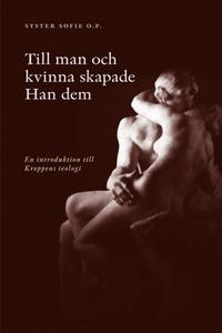 Till man och kvinna skapade Han dem: en introduktion till kroppens teologi