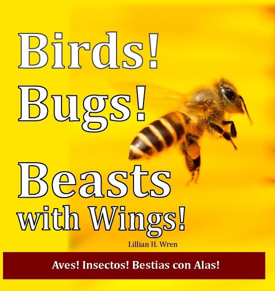 Birds! Bugs! Beasts with Wings! Aves! Insectos! Bestias con Alas!